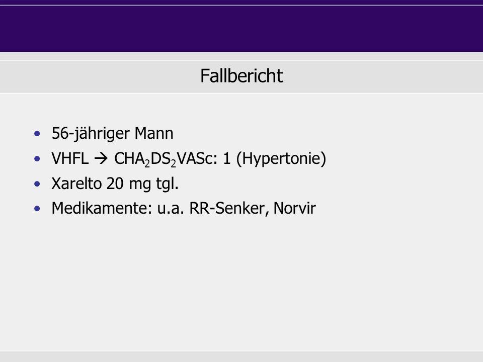 Fallbericht 56-jähriger Mann VHFL CHA 2 DS 2 VASc: 1 (Hypertonie) Xarelto 20 mg tgl. Medikamente: u.a. RR-Senker, Norvir
