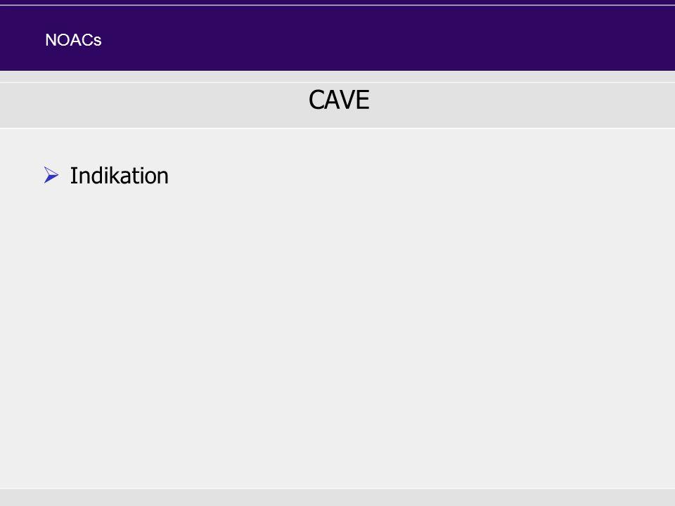 Indikation CAVE NOACs