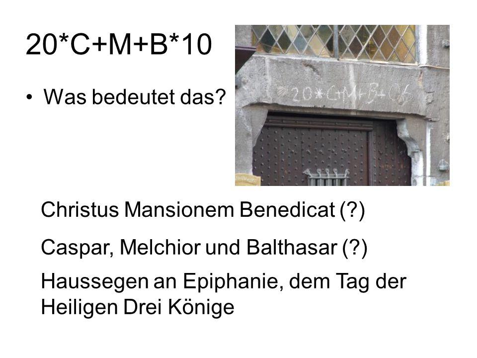 20*C+M+B*10 Was bedeutet das? Christus Mansionem Benedicat (?) Caspar, Melchior und Balthasar (?) Haussegen an Epiphanie, dem Tag der Heiligen Drei Kö
