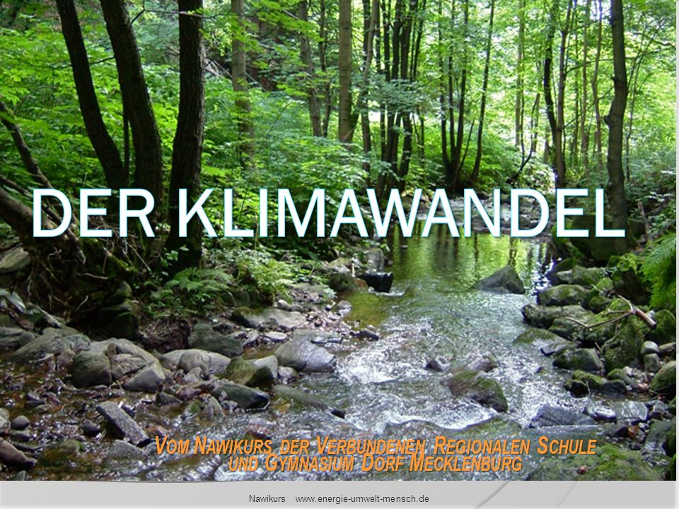 V OM N AWIKURS DER V ERBUNDENEN R EGIONALEN S CHULE UND G YMNASIUM D ORF M ECKLENBURG Nawikurs www.energie-umwelt-mensch.de