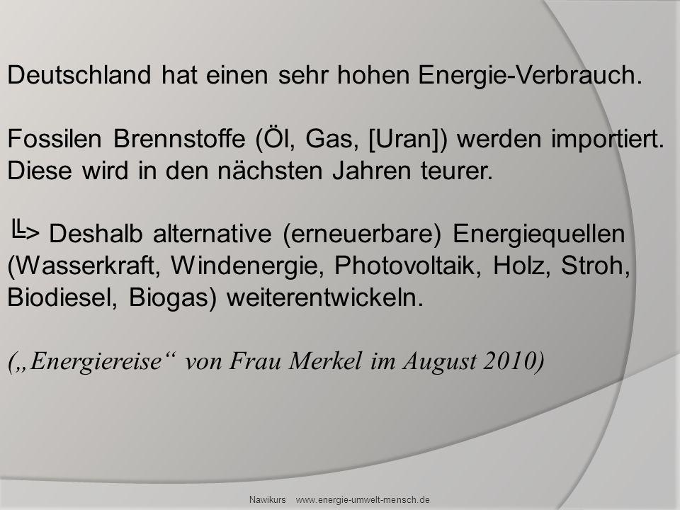Deutschland hat einen sehr hohen Energie-Verbrauch. Fossilen Brennstoffe (Öl, Gas, [Uran]) werden importiert. Diese wird in den nächsten Jahren teurer