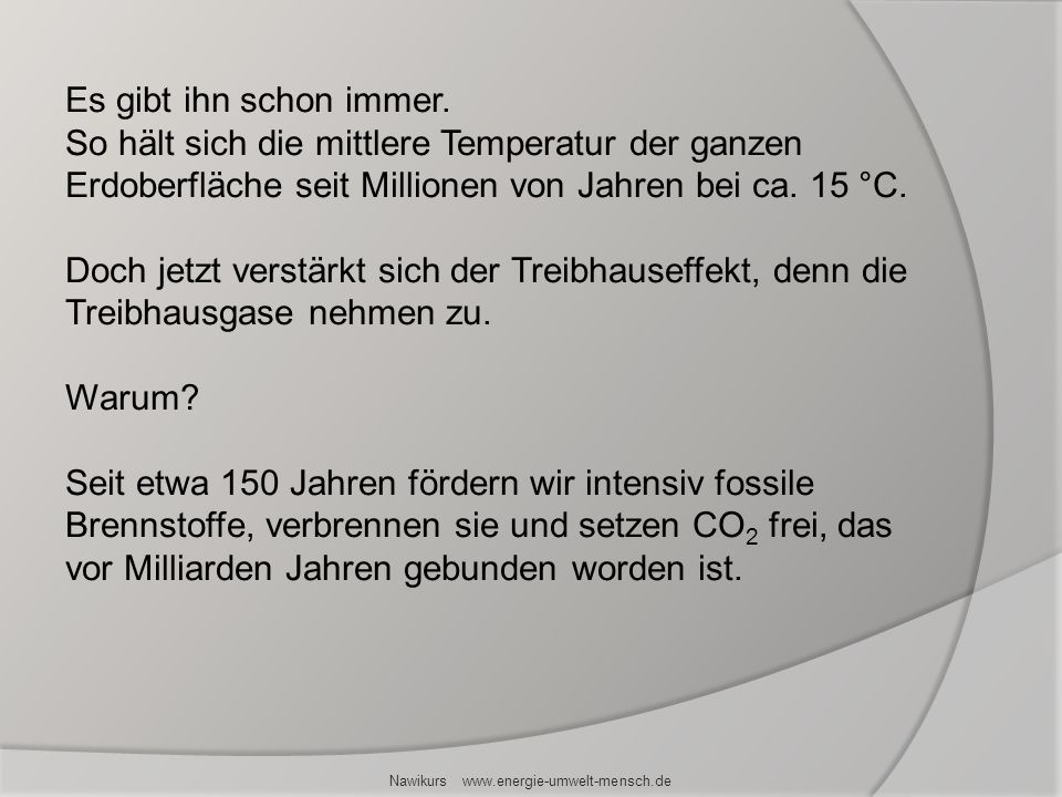 Nawikurs www.energie-umwelt-mensch.de Es gibt ihn schon immer. So hält sich die mittlere Temperatur der ganzen Erdoberfläche seit Millionen von Jahren