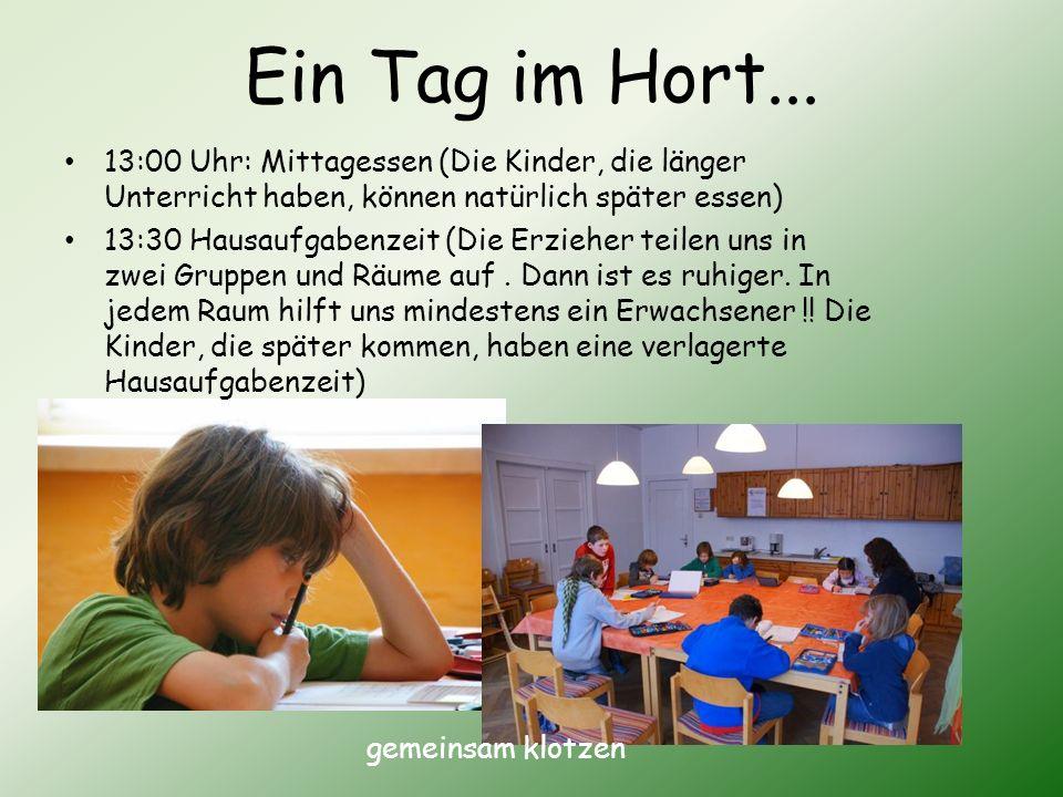Ein Tag im Hort... gemeinsam klotzen 13:00 Uhr: Mittagessen (Die Kinder, die länger Unterricht haben, können natürlich später essen) 13:30 Hausaufgabe