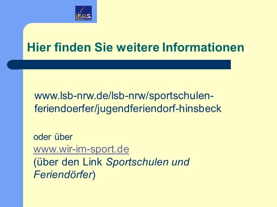 Hier finden Sie weitere Informationen www.lsb-nrw.de/lsb-nrw/sportschulen- feriendoerfer/jugendferiendorf-hinsbeck oder über www.wir-im-sport.de (über