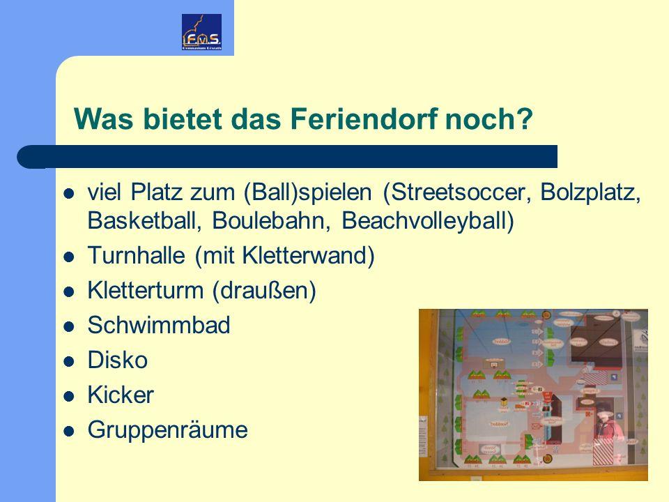Was bietet das Feriendorf noch? viel Platz zum (Ball)spielen (Streetsoccer, Bolzplatz, Basketball, Boulebahn, Beachvolleyball) Turnhalle (mit Kletterw