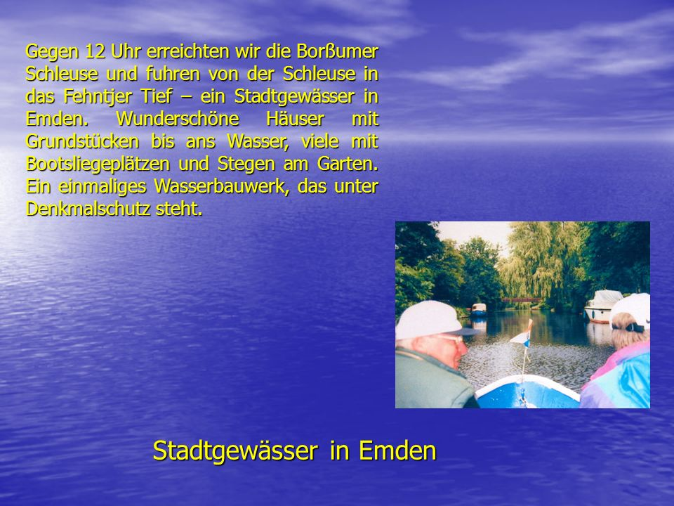 Stadtgewässer in Emden Gegen 12 Uhr erreichten wir die Borßumer Schleuse und fuhren von der Schleuse in das Fehntjer Tief – ein Stadtgewässer in Emden