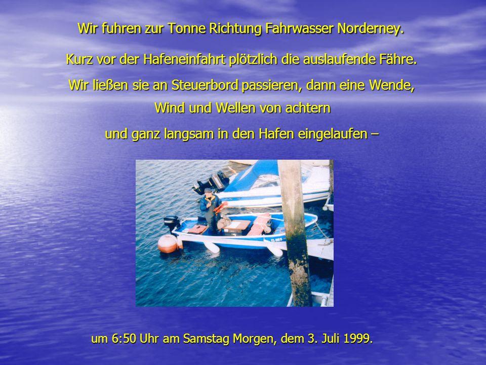 Wir fuhren zur Tonne Richtung Fahrwasser Norderney. Wir fuhren zur Tonne Richtung Fahrwasser Norderney. Kurz vor der Hafeneinfahrt plötzlich die ausla