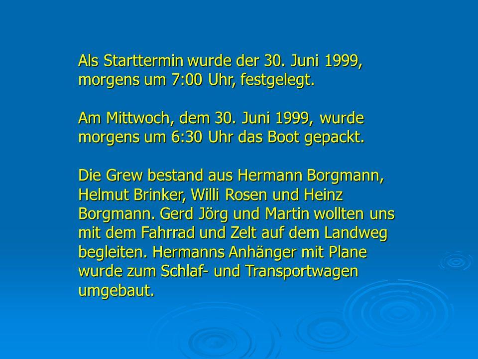 Als Starttermin wurde der 30. Juni 1999, morgens um 7:00 Uhr, festgelegt. Am Mittwoch, dem 30. Juni 1999, wurde morgens um 6:30 Uhr das Boot gepackt.