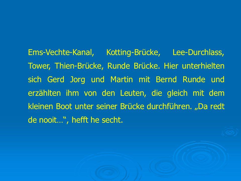 Ems-Vechte-Kanal, Kotting-Brücke, Lee-Durchlass, Tower, Thien-Brücke, Runde Brücke. Hier unterhielten sich Gerd Jorg und Martin mit Bernd Runde und er