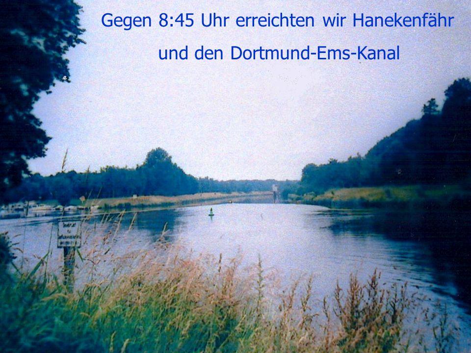Gegen 8:45 Uhr erreichten wir Hanekenfähr und den Dortmund-Ems-Kanal