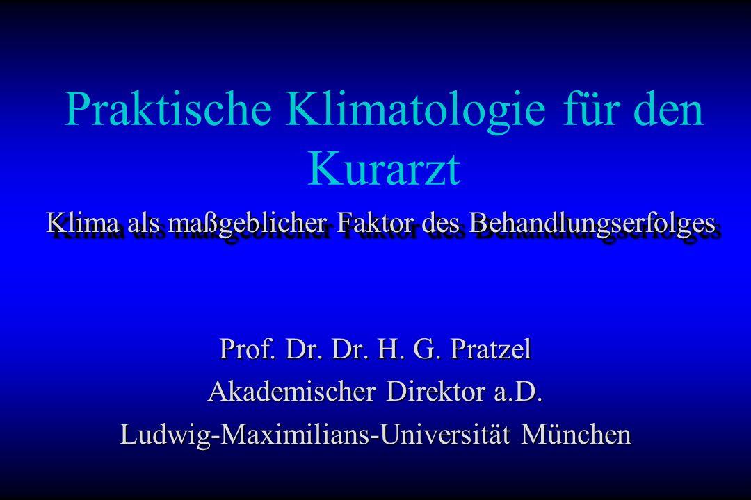 Praktische Klimatologie für den Kurarzt Prof. Dr. Dr. H. G. Pratzel Akademischer Direktor a.D. Ludwig-Maximilians-Universität München Klima als maßgeb