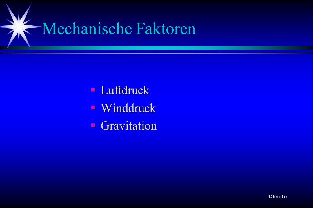 Klim 10 Mechanische Faktoren Luftdruck Luftdruck Winddruck Winddruck Gravitation Gravitation