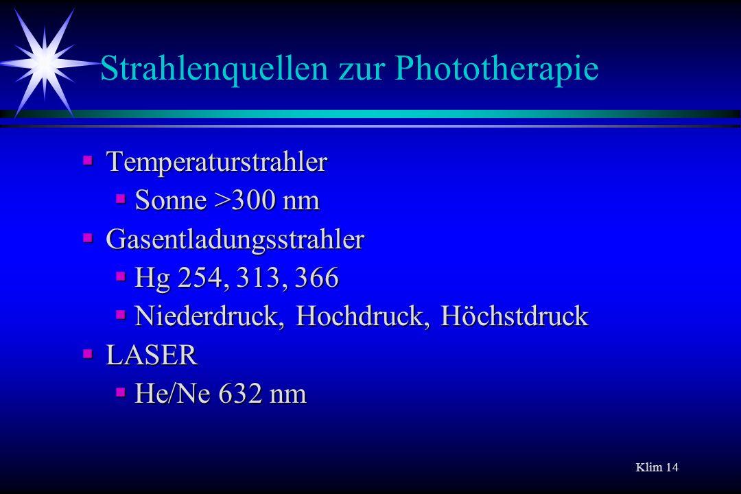 Klim 14 Strahlenquellen zur Phototherapie Temperaturstrahler Temperaturstrahler Sonne >300 nm Sonne >300 nm Gasentladungsstrahler Gasentladungsstrahle