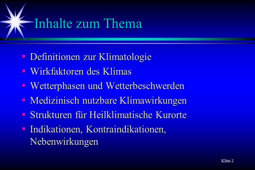 Klim 2 Inhalte zum Thema Definitionen zur Klimatologie Definitionen zur Klimatologie Wirkfaktoren des Klimas Wirkfaktoren des Klimas Wetterphasen und