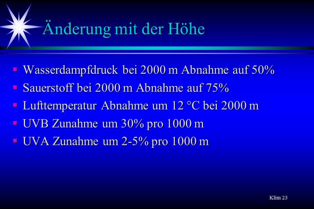 Klim 23 Änderung mit der Höhe Wasserdampfdruck bei 2000 m Abnahme auf 50% Wasserdampfdruck bei 2000 m Abnahme auf 50% Sauerstoff bei 2000 m Abnahme au