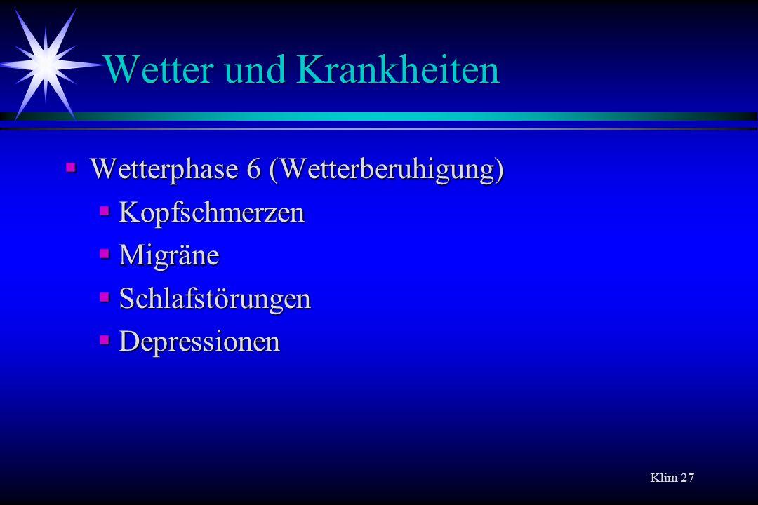Klim 27 Wetter und Krankheiten Wetterphase 6 (Wetterberuhigung) Wetterphase 6 (Wetterberuhigung) Kopfschmerzen Kopfschmerzen Migräne Migräne Schlafstö