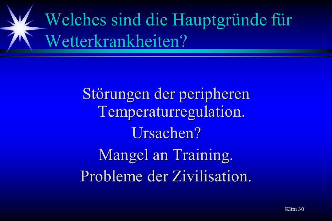 Klim 30 Welches sind die Hauptgründe für Wetterkrankheiten? Störungen der peripheren Temperaturregulation. Ursachen? Mangel an Training. Probleme der