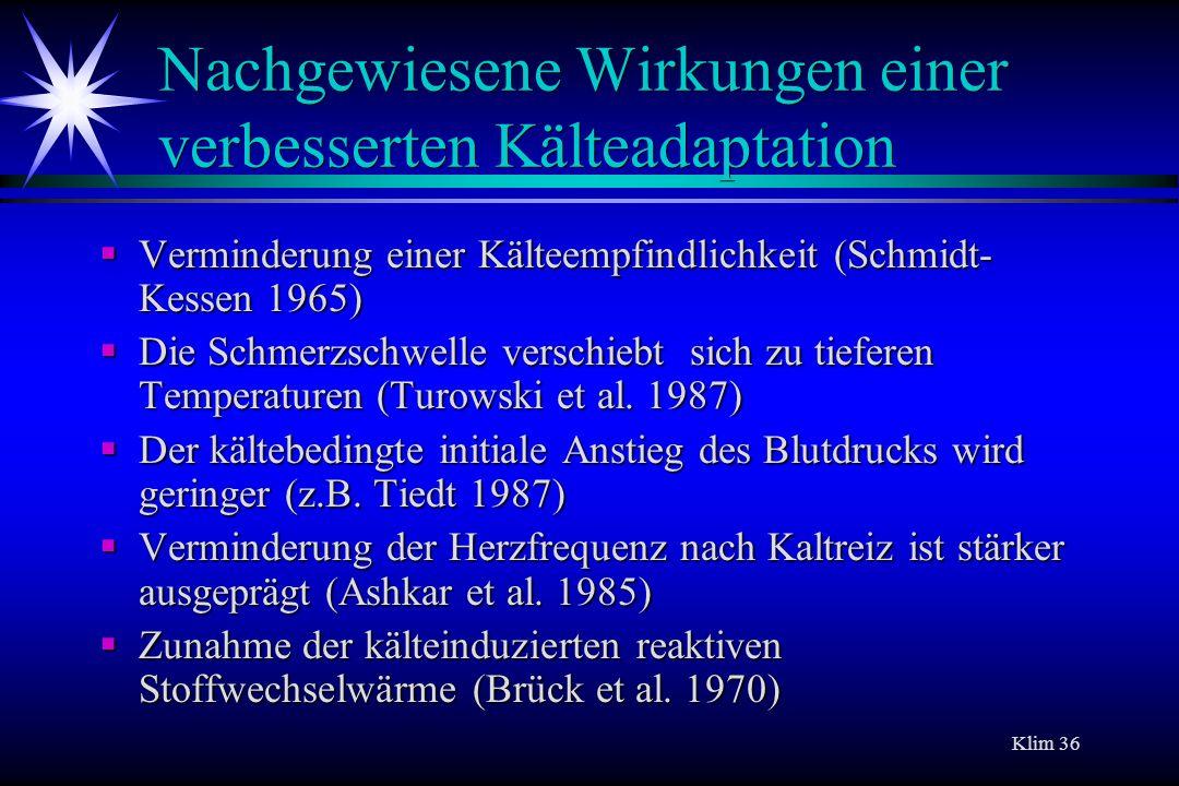 Klim 36 Nachgewiesene Wirkungen einer verbesserten Kälteadaptation Verminderung einer Kälteempfindlichkeit (Schmidt- Kessen 1965) Verminderung einer K
