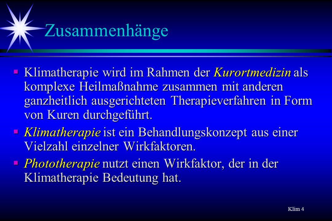 Klim 4 Zusammenhänge Klimatherapie wird im Rahmen der Kurortmedizin als komplexe Heilmaßnahme zusammen mit anderen ganzheitlich ausgerichteten Therapi