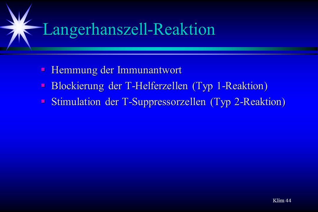 Klim 44 Langerhanszell-Reaktion Hemmung der Immunantwort Hemmung der Immunantwort Blockierung der T-Helferzellen (Typ 1-Reaktion) Blockierung der T-He