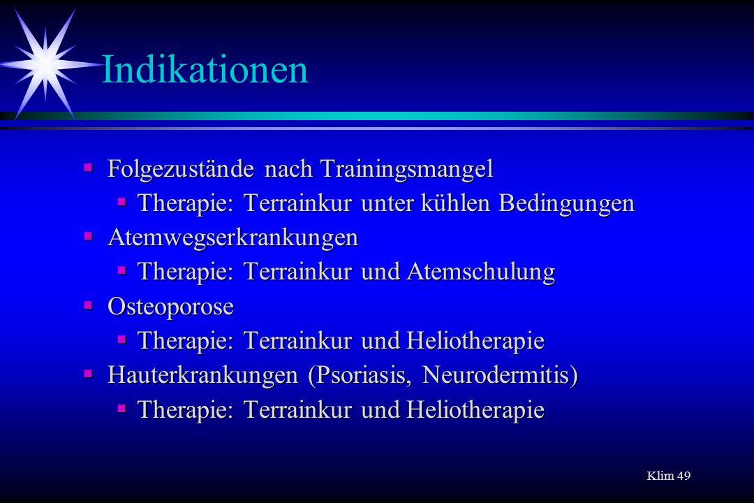 Klim 49 Indikationen Folgezustände nach Trainingsmangel Folgezustände nach Trainingsmangel Therapie: Terrainkur unter kühlen Bedingungen Therapie: Ter