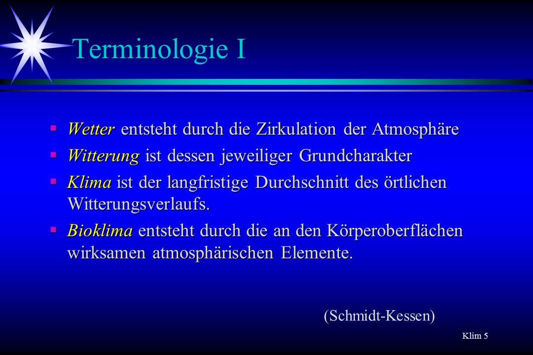 Klim 5 Terminologie I Wetter entsteht durch die Zirkulation der Atmosphäre Wetter entsteht durch die Zirkulation der Atmosphäre Witterung ist dessen j
