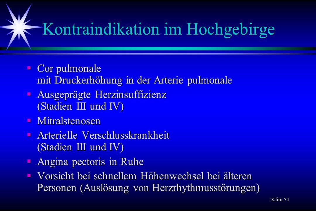 Klim 51 Kontraindikation im Hochgebirge Cor pulmonale mit Druckerhöhung in der Arterie pulmonale Cor pulmonale mit Druckerhöhung in der Arterie pulmon