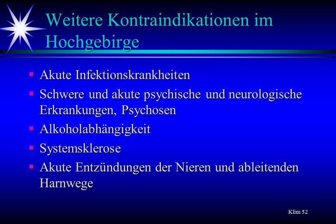 Klim 52 Weitere Kontraindikationen im Hochgebirge Akute Infektionskrankheiten Akute Infektionskrankheiten Schwere und akute psychische und neurologisc