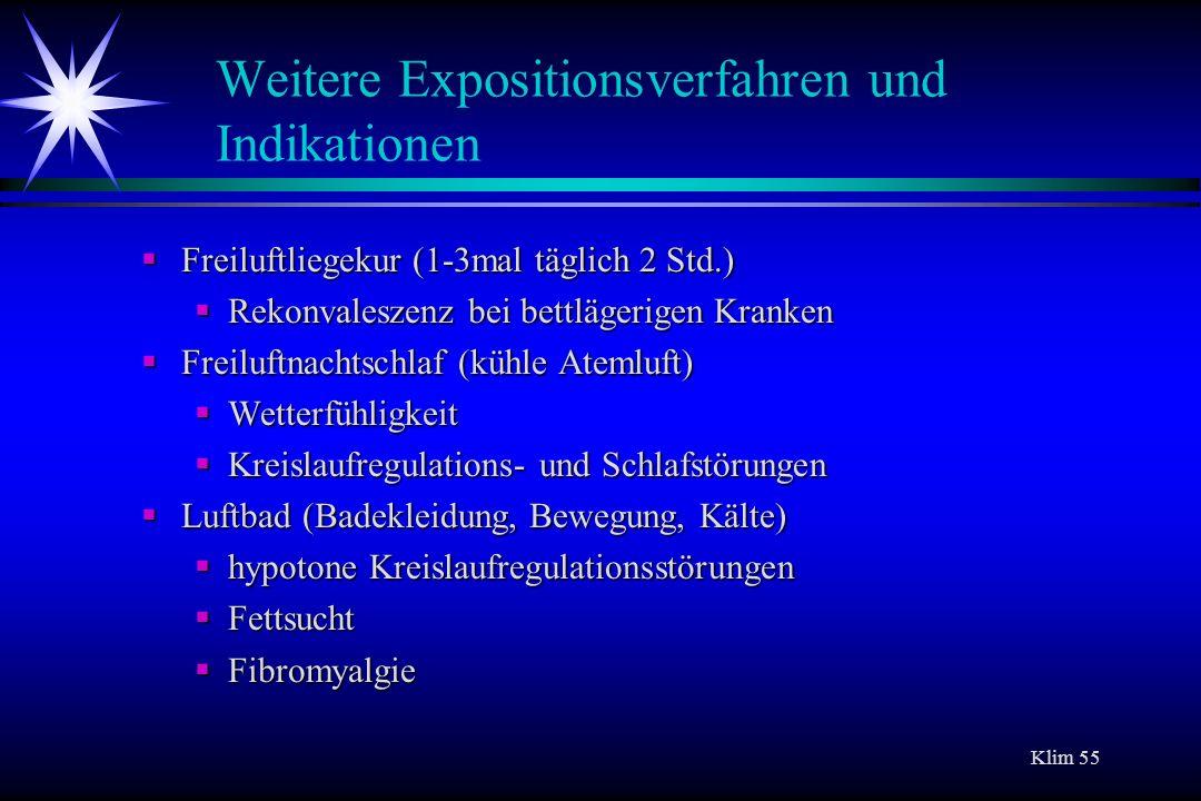 Klim 55 Weitere Expositionsverfahren und Indikationen Freiluftliegekur (1-3mal täglich 2 Std.) Freiluftliegekur (1-3mal täglich 2 Std.) Rekonvaleszenz