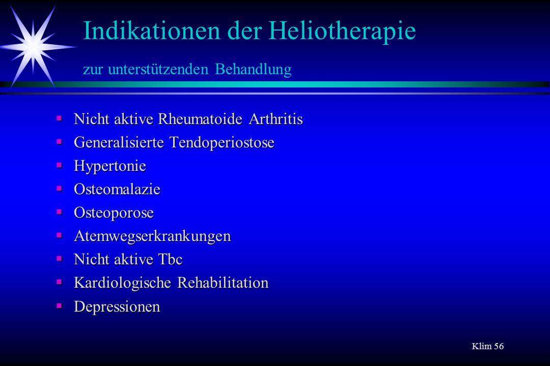 Klim 56 Indikationen der Heliotherapie zur unterstützenden Behandlung Nicht aktive Rheumatoide Arthritis Nicht aktive Rheumatoide Arthritis Generalisi