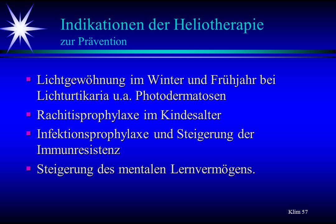 Klim 57 Indikationen der Heliotherapie zur Prävention Lichtgewöhnung im Winter und Frühjahr bei Lichturtikaria u.a. Photodermatosen Lichtgewöhnung im