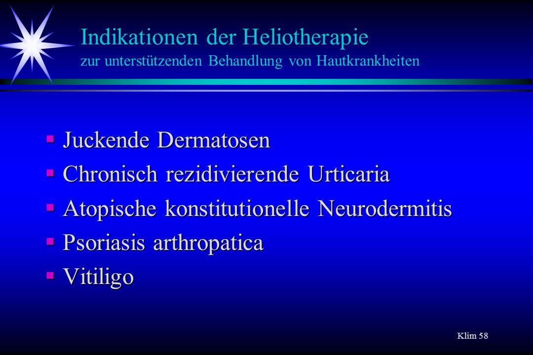 Klim 58 Indikationen der Heliotherapie zur unterstützenden Behandlung von Hautkrankheiten Juckende Dermatosen Juckende Dermatosen Chronisch rezidivier
