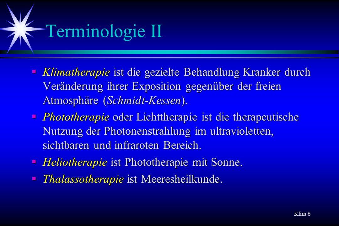 Klim 6 Terminologie II Klimatherapie ist die gezielte Behandlung Kranker durch Veränderung ihrer Exposition gegenüber der freien Atmosphäre (Schmidt-K