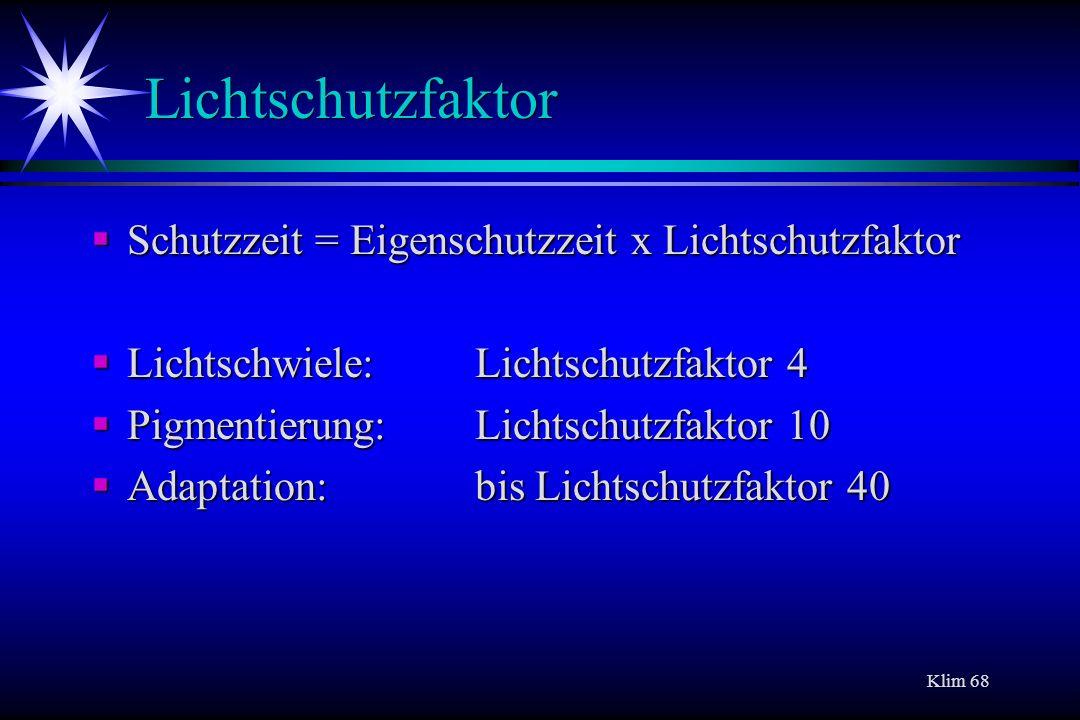 Klim 68 Lichtschutzfaktor Schutzzeit = Eigenschutzzeit x Lichtschutzfaktor Schutzzeit = Eigenschutzzeit x Lichtschutzfaktor Lichtschwiele: Lichtschutz
