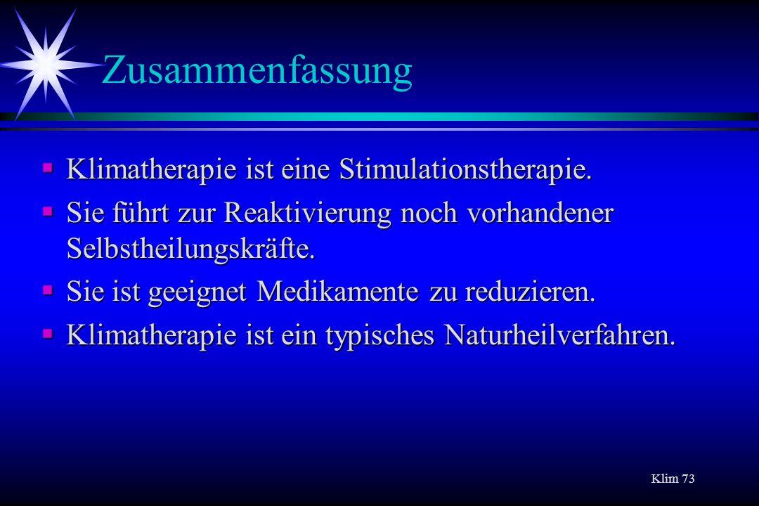 Klim 73 Zusammenfassung Klimatherapie ist eine Stimulationstherapie. Klimatherapie ist eine Stimulationstherapie. Sie führt zur Reaktivierung noch vor