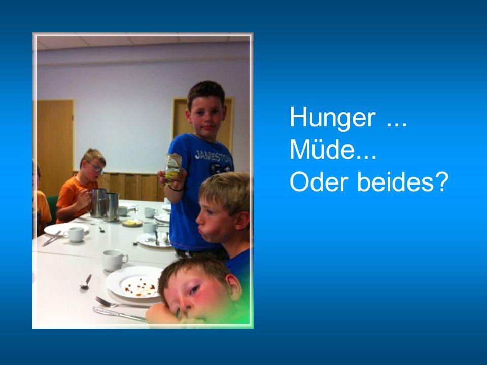 Hunger... Müde... Oder beides