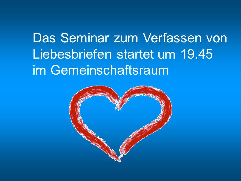Das Seminar zum Verfassen von Liebesbriefen startet um 19.45 im Gemeinschaftsraum