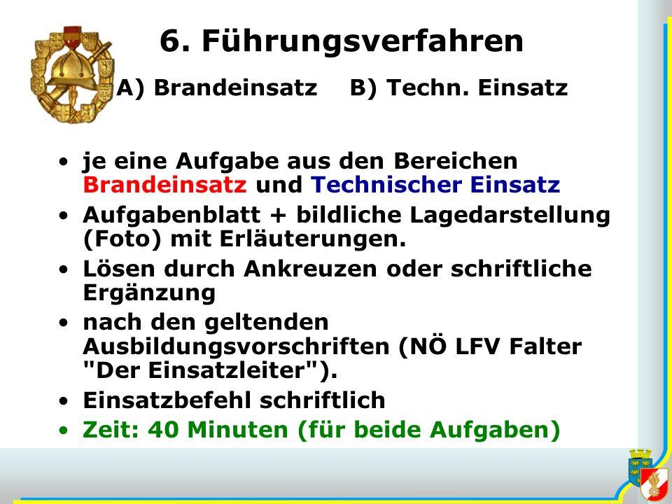 6. Führungsverfahren A) Brandeinsatz B) Techn. Einsatz je eine Aufgabe aus den Bereichen Brandeinsatz und Technischer Einsatz Aufgabenblatt + bildlich