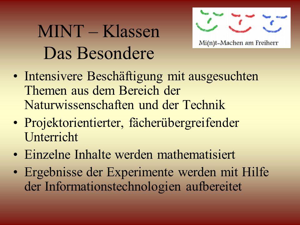 MINT – Klassen Das Besondere Intensivere Beschäftigung mit ausgesuchten Themen aus dem Bereich der Naturwissenschaften und der Technik Projektorientie