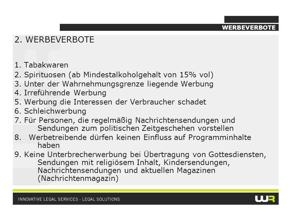 WERBEVERBOTE 2.WERBEVERBOTE 1. Tabakwaren 2. Spirituosen (ab Mindestalkoholgehalt von 15% vol) 3.