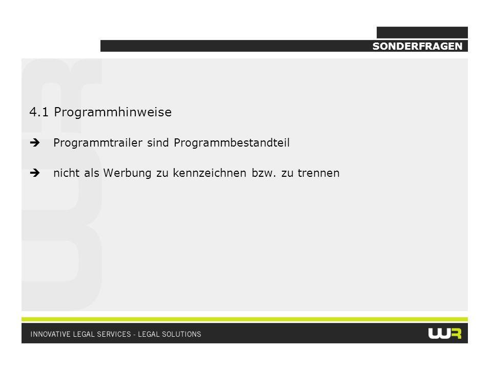 SONDERFRAGEN 4.1 Programmhinweise Programmtrailer sind Programmbestandteil nicht als Werbung zu kennzeichnen bzw. zu trennen
