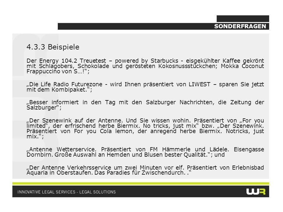SONDERFRAGEN 4.3.3 Beispiele Der Energy 104.2 Treuetest – powered by Starbucks - eisgekühlter Kaffee gekrönt mit Schlagobers, Schokolade und gerösteten Kokosnussstückchen; Mokka Coconut Frappuccino von S…!; Die Life Radio Futurezone - wird Ihnen präsentiert von LIWEST – sparen Sie jetzt mit dem Kombipaket.; Besser informiert in den Tag mit den Salzburger Nachrichten, die Zeitung der Salzburger; Der Szenewink auf der Antenne.