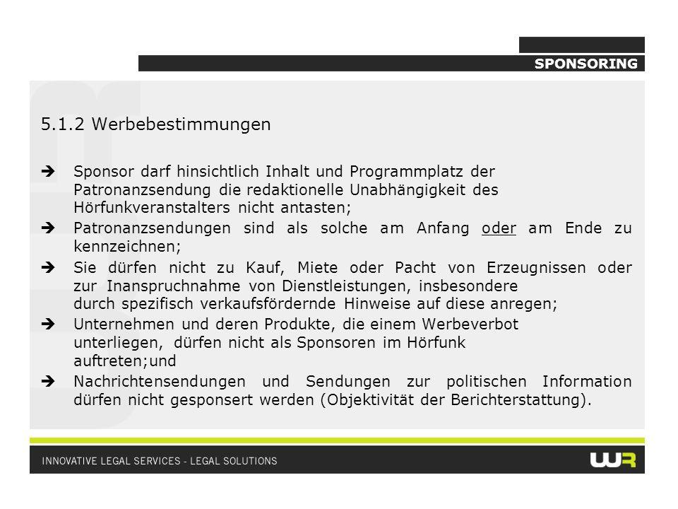 SPONSORING 5.1.2 Werbebestimmungen Sponsor darf hinsichtlich Inhalt und Programmplatz der Patronanzsendung die redaktionelle Unabhängigkeit des Hörfun