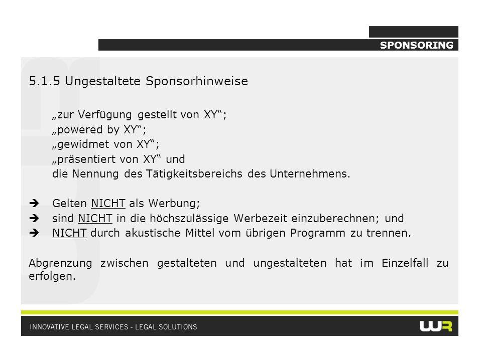 SPONSORING 5.1.5 Ungestaltete Sponsorhinweise zur Verfügung gestellt von XY; powered by XY; gewidmet von XY; präsentiert von XY und die Nennung des Tätigkeitsbereichs des Unternehmens.