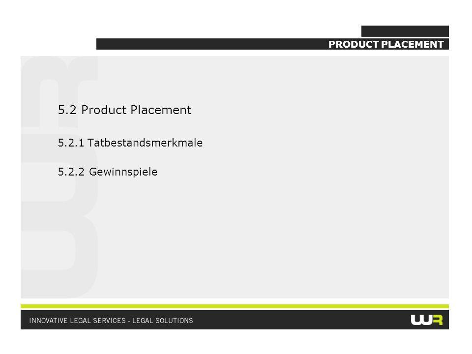 PRODUCT PLACEMENT 5.2 Product Placement 5.2.1 Tatbestandsmerkmale 5.2.2 Gewinnspiele