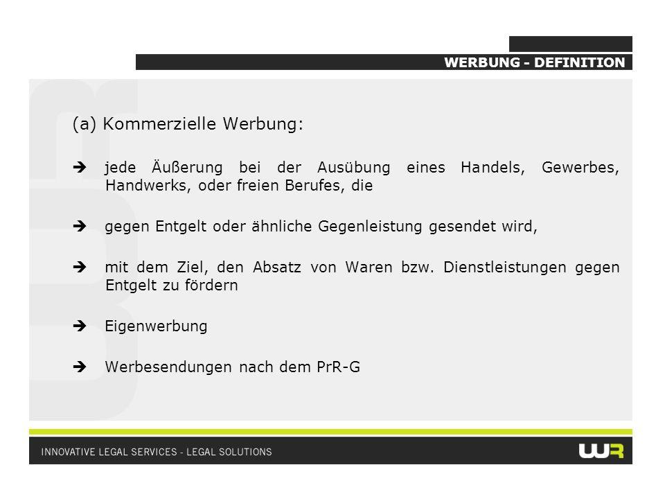 WERBUNG - DEFINITION (a) Kommerzielle Werbung: jede Äußerung bei der Ausübung eines Handels, Gewerbes, Handwerks, oder freien Berufes, die gegen Entge