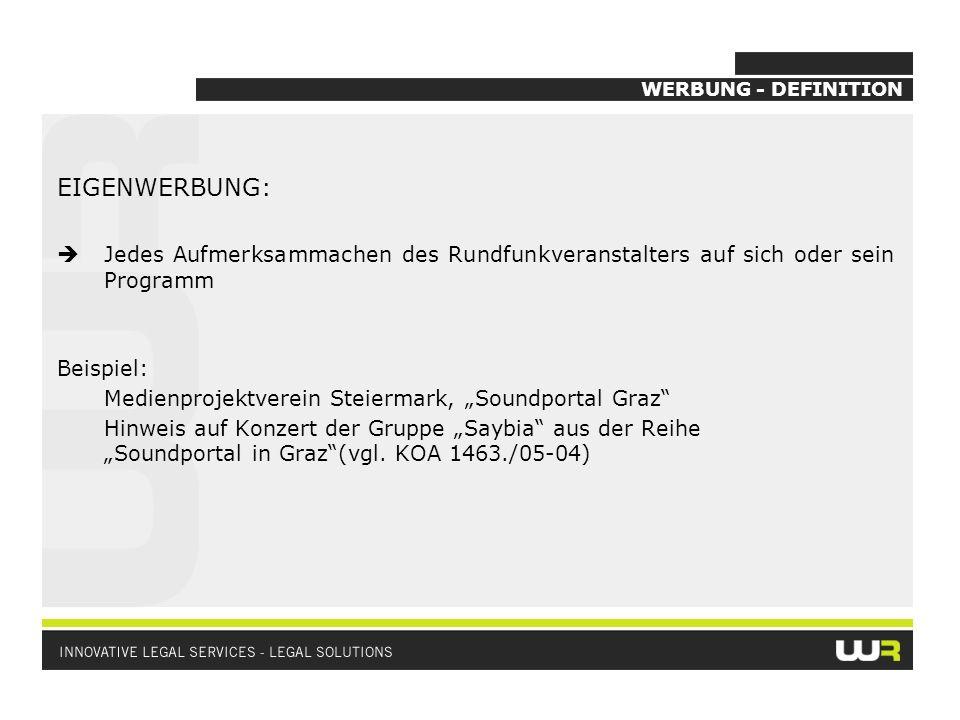 WERBUNG - DEFINITION EIGENWERBUNG: Jedes Aufmerksammachen des Rundfunkveranstalters auf sich oder sein Programm Beispiel: Medienprojektverein Steierma