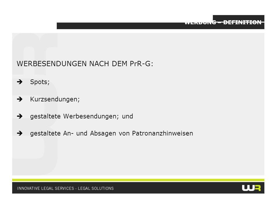 WERBUNG – DEFINITION WERBESENDUNGEN NACH DEM PrR-G: Spots; Kurzsendungen; gestaltete Werbesendungen; und gestaltete An- und Absagen von Patronanzhinwe