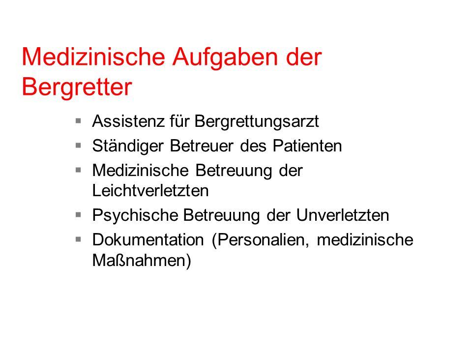 Medizinische Aufgaben der Bergretter Assistenz für Bergrettungsarzt Ständiger Betreuer des Patienten Medizinische Betreuung der Leichtverletzten Psych