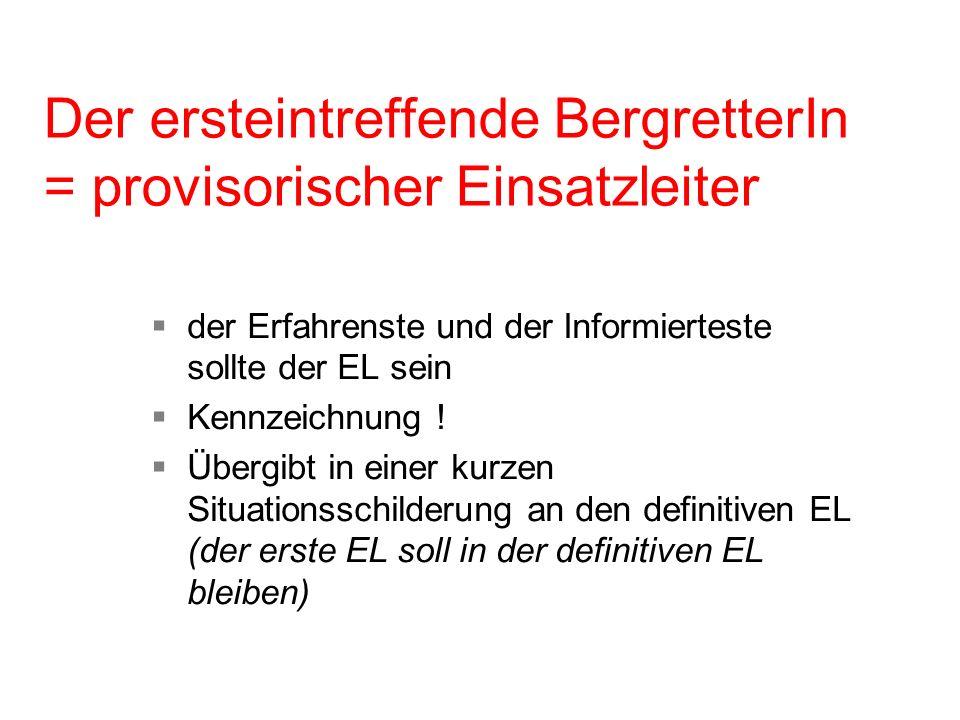 Der ersteintreffende BergretterIn = provisorischer Einsatzleiter der Erfahrenste und der Informierteste sollte der EL sein Kennzeichnung ! Übergibt in